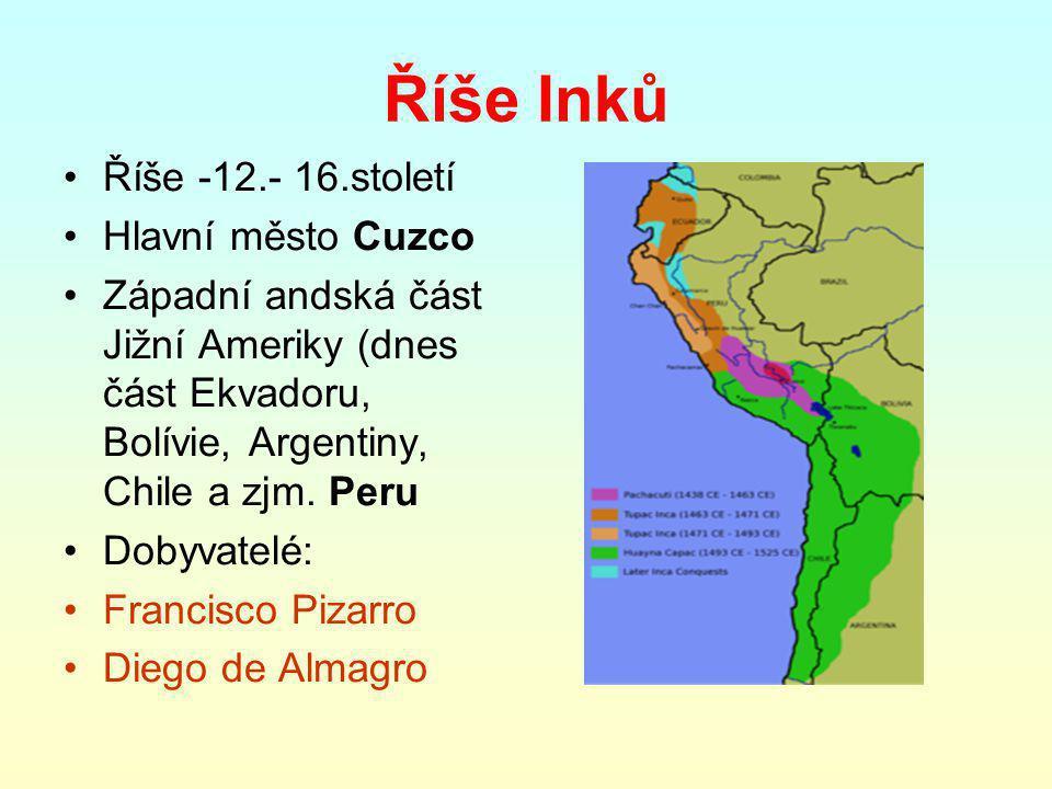 Říše Inků Říše -12.- 16.století Hlavní město Cuzco