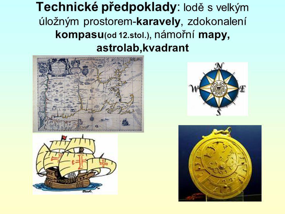 Technické předpoklady: lodě s velkým úložným prostorem-karavely, zdokonalení kompasu(od 12.stol.), námořní mapy, astrolab,kvadrant