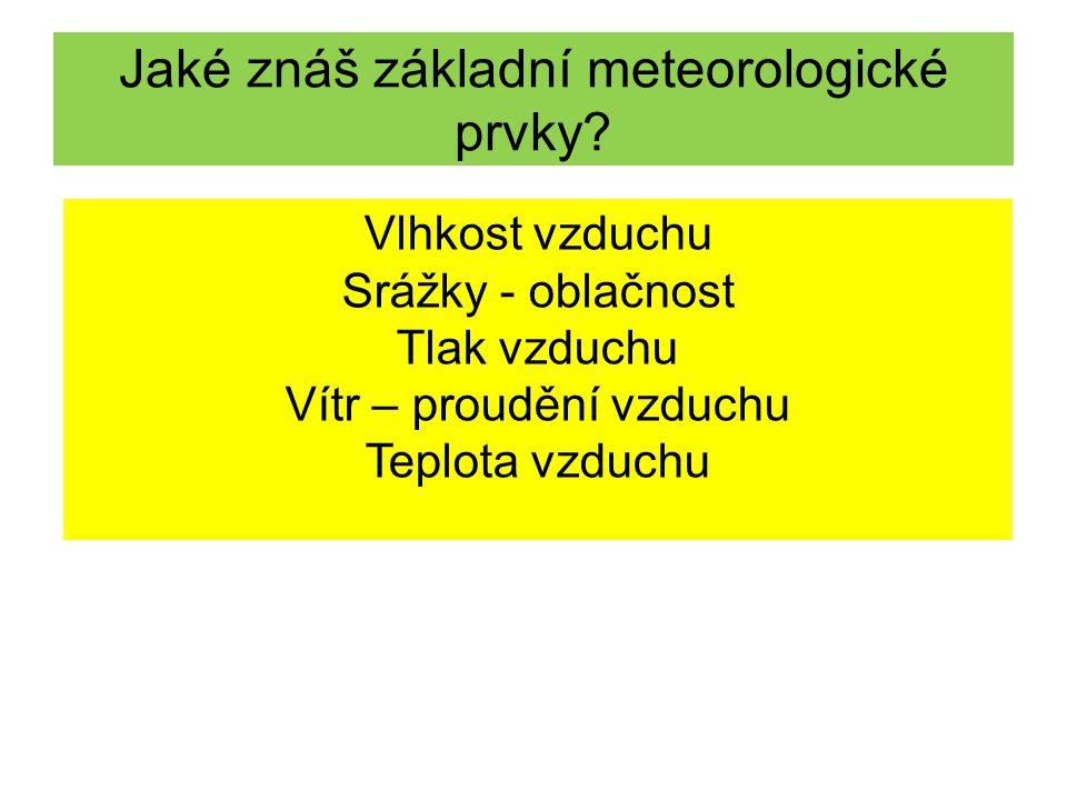 Jaké znáš základní meteorologické prvky