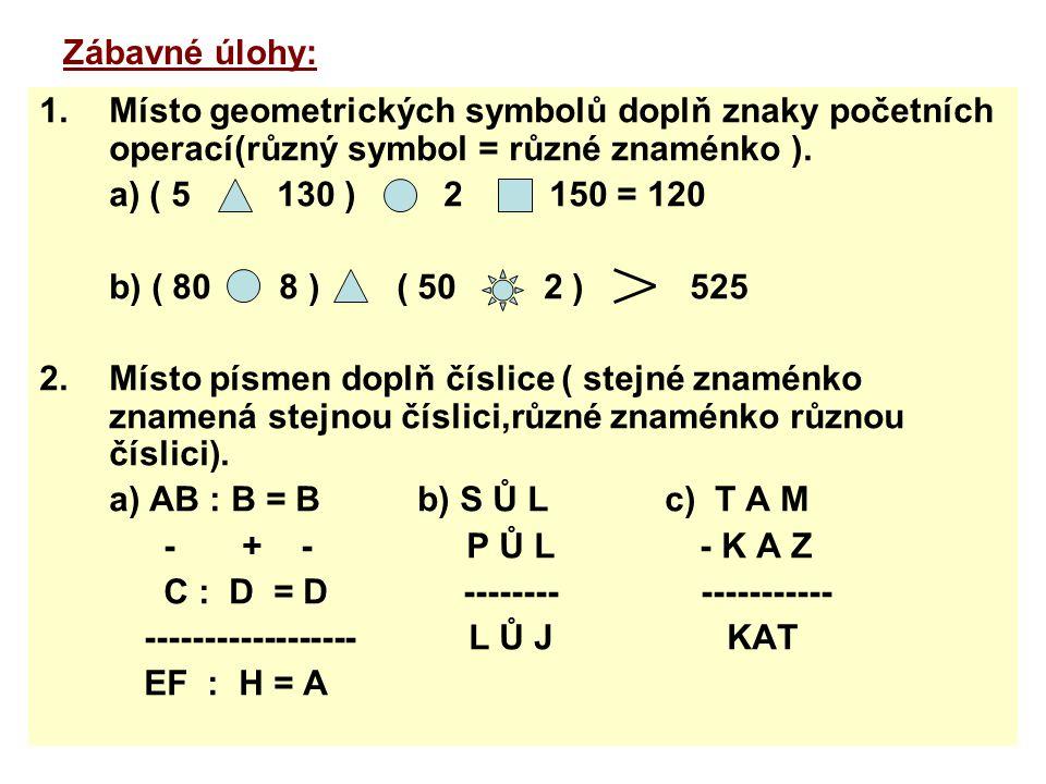 Zábavné úlohy: Místo geometrických symbolů doplň znaky početních operací(různý symbol = různé znaménko ).