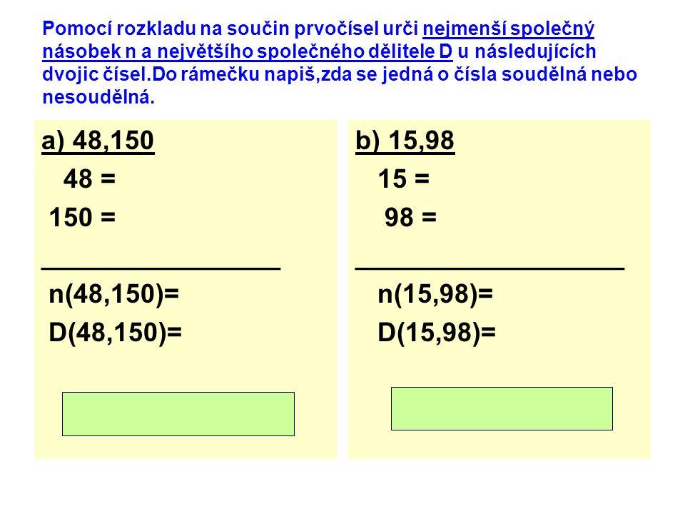 a) 48,150 48 = 150 = ________________ n(48,150)= D(48,150)= b) 15,98