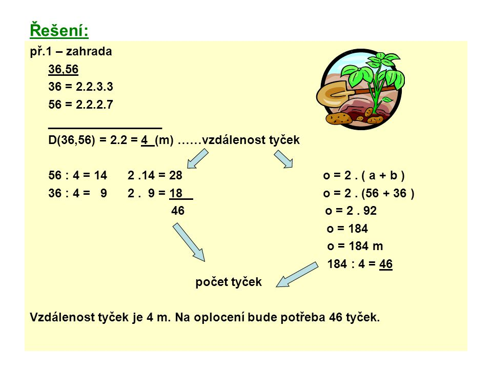 Řešení: př.1 – zahrada. 36,56. 36 = 2.2.3.3. 56 = 2.2.2.7. _________________. D(36,56) = 2.2 = 4 (m) ……vzdálenost tyček.