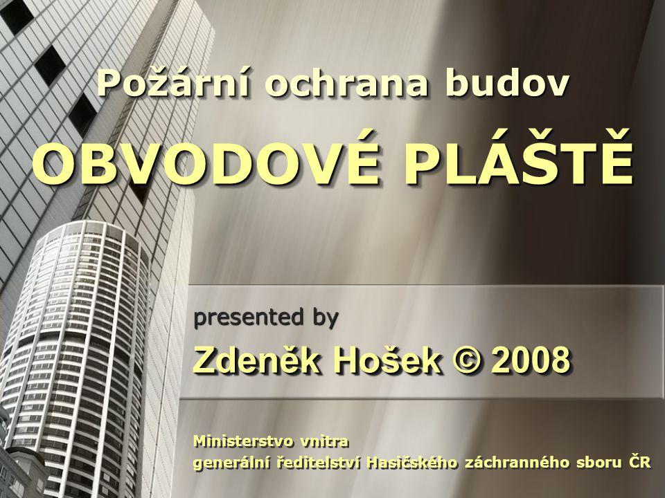 OBVODOVÉ PLÁŠTĚ Požární ochrana budov Zdeněk Hošek © 2008 presented by