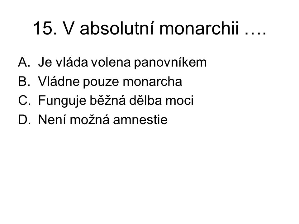 15. V absolutní monarchii ….
