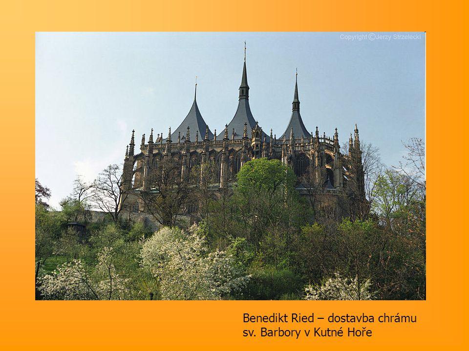 Benedikt Ried – dostavba chrámu sv. Barbory v Kutné Hoře