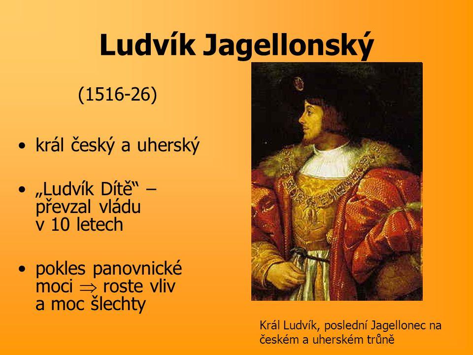 Ludvík Jagellonský (1516-26) král český a uherský