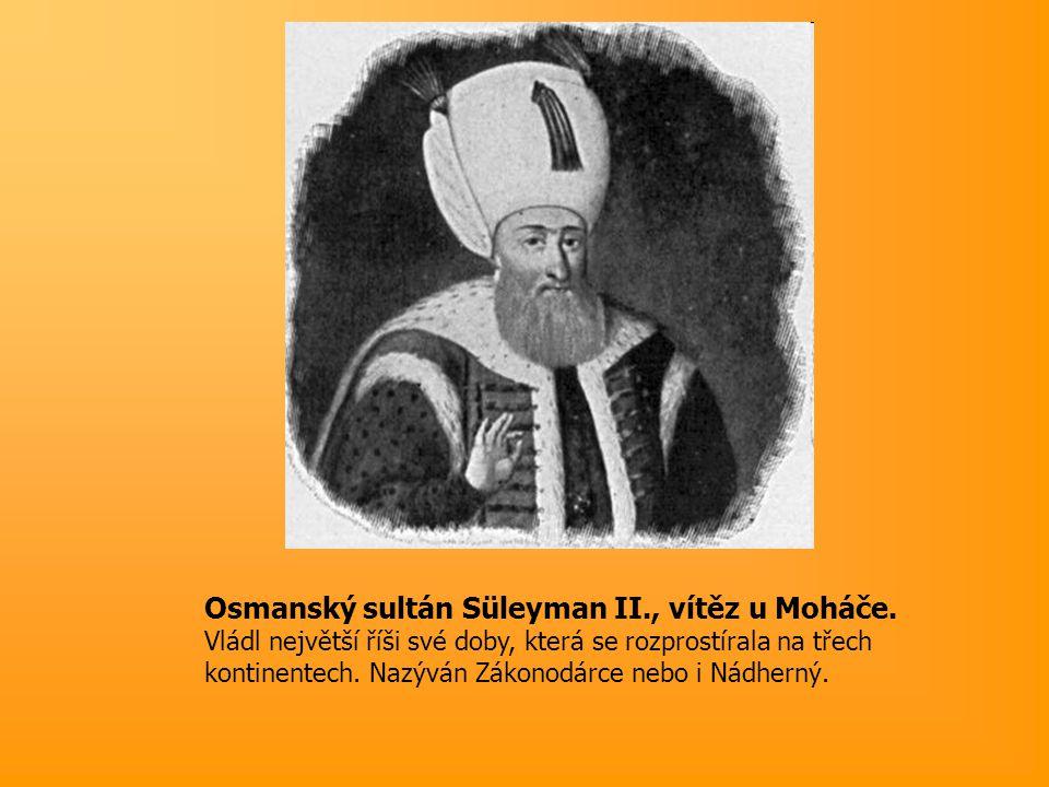 Osmanský sultán Süleyman II. , vítěz u Moháče