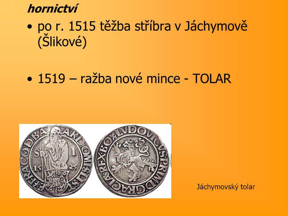 po r. 1515 těžba stříbra v Jáchymově (Šlikové)