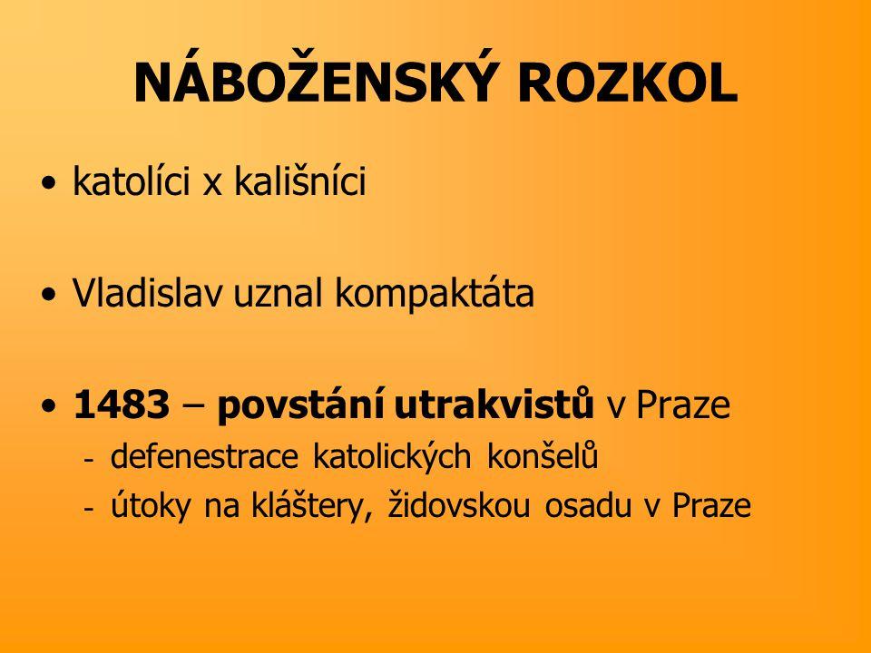 NÁBOŽENSKÝ ROZKOL katolíci x kališníci Vladislav uznal kompaktáta