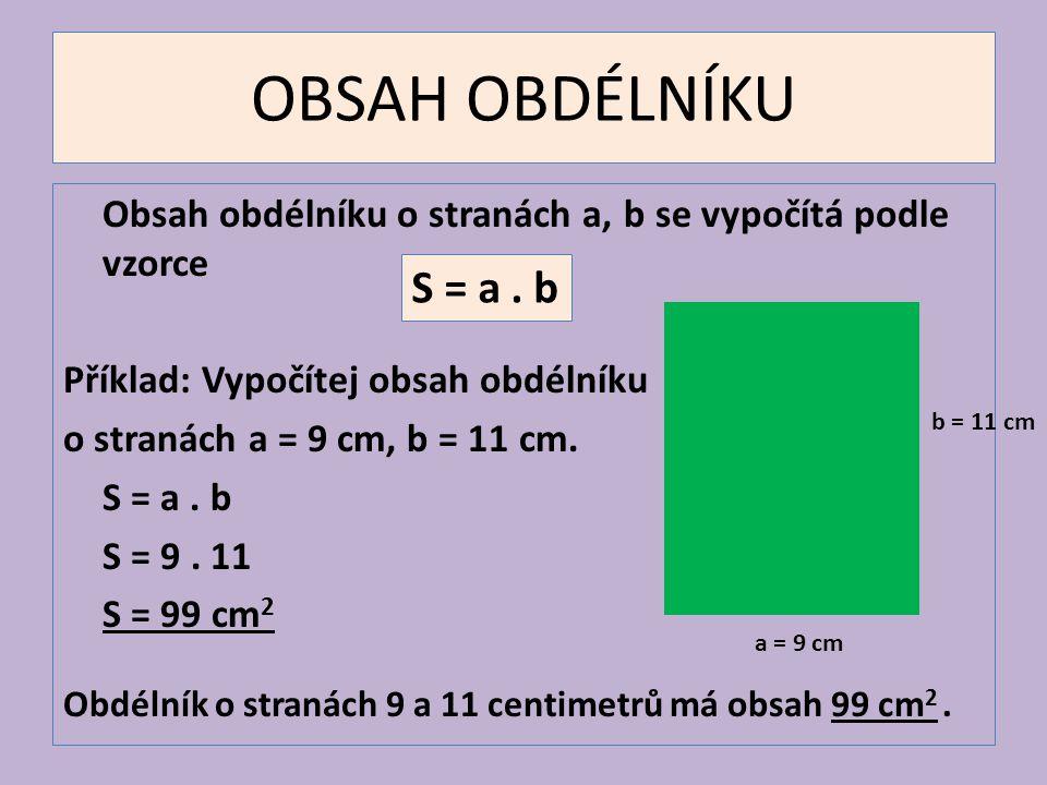 OBSAH OBDÉLNÍKU Obsah obdélníku o stranách a, b se vypočítá podle vzorce. Příklad: Vypočítej obsah obdélníku.