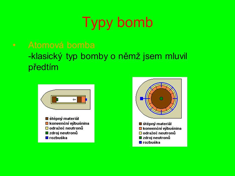 Typy bomb Atomová bomba -klasický typ bomby o němž jsem mluvil předtím.