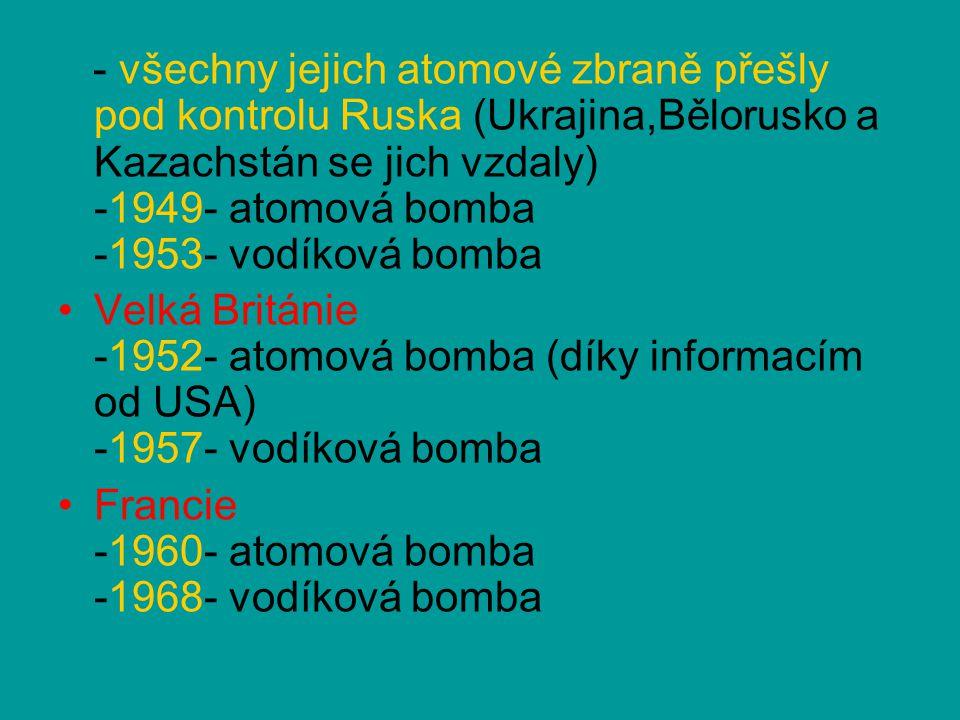 - všechny jejich atomové zbraně přešly pod kontrolu Ruska (Ukrajina,Bělorusko a Kazachstán se jich vzdaly) -1949- atomová bomba -1953- vodíková bomba