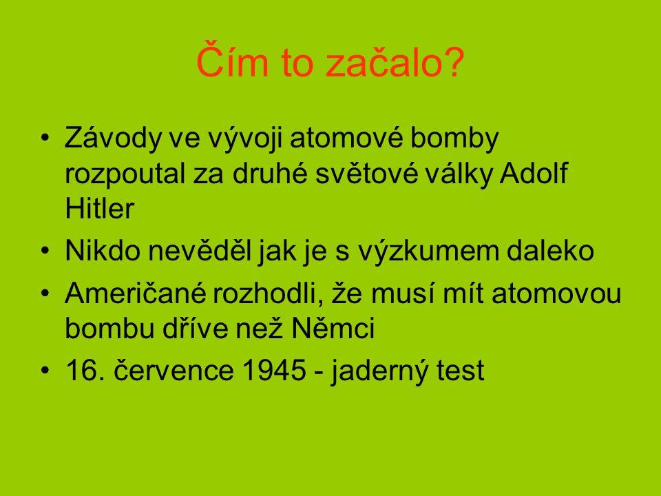 Čím to začalo Závody ve vývoji atomové bomby rozpoutal za druhé světové války Adolf Hitler. Nikdo nevěděl jak je s výzkumem daleko.