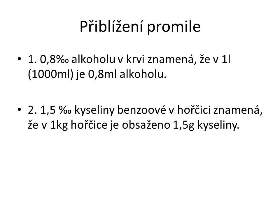 Přiblížení promile 1. 0,8‰ alkoholu v krvi znamená, že v 1l (1000ml) je 0,8ml alkoholu.
