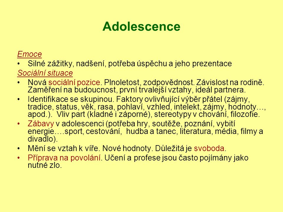 Adolescence Emoce. Silné zážitky, nadšení, potřeba úspěchu a jeho prezentace. Sociální situace.