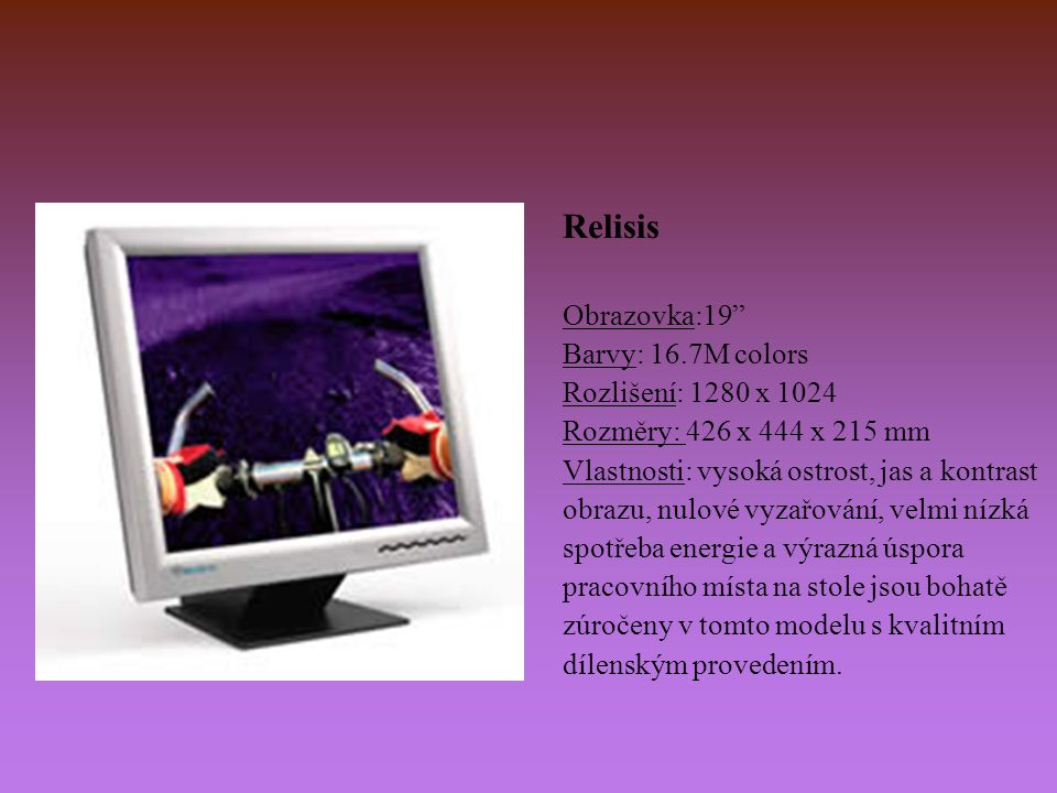 Relisis Obrazovka:19 Barvy: 16.7M colors Rozlišení: 1280 x 1024