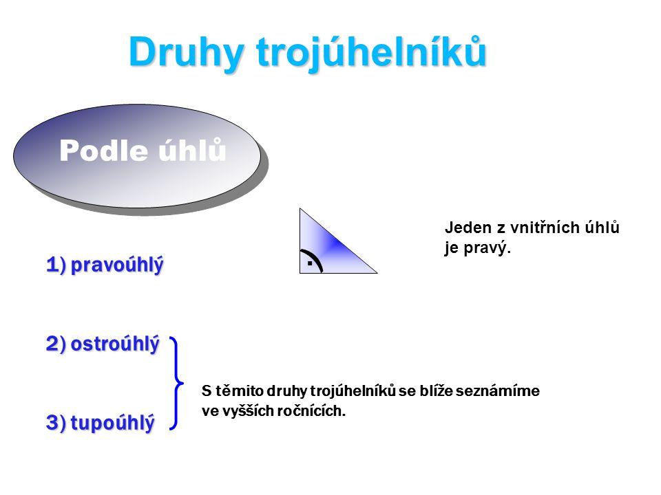 Druhy trojúhelníků ) Podle úhlů . 1) pravoúhlý 2) ostroúhlý