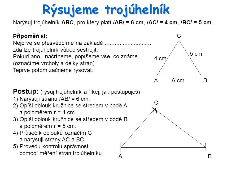 Rýsujeme trojúhelník Narýsuj trojúhelník ABC, pro který platí /AB/ = 6 cm, /AC/ = 4 cm, /BC/ = 5 cm .