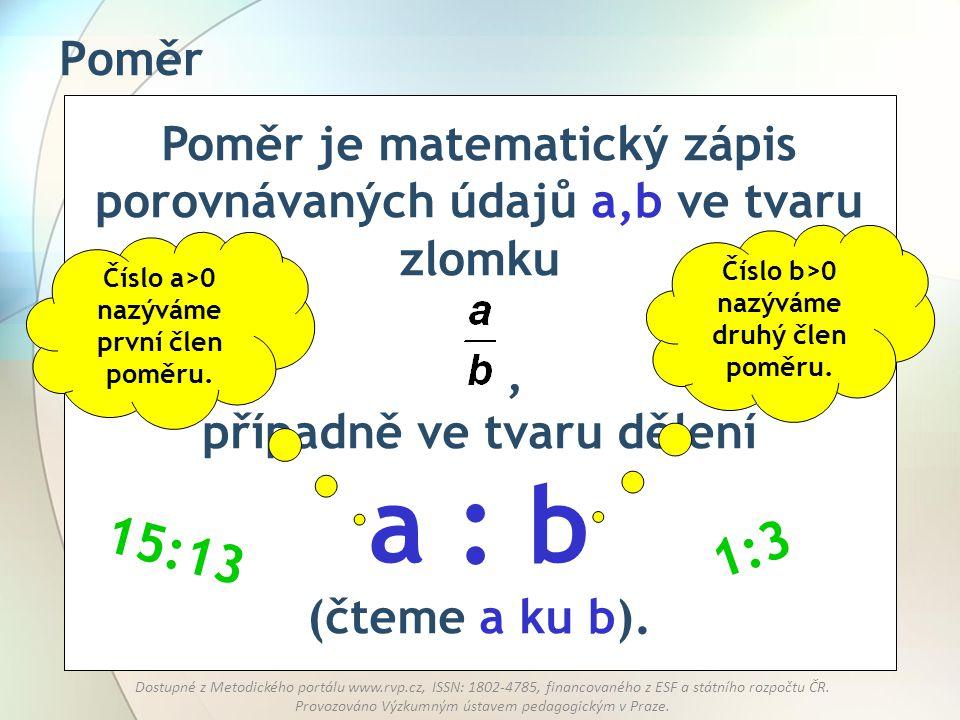 Poměr 3:2. Číslo b>0 nazýváme druhý člen poměru. Číslo a>0 nazýváme první člen poměru.