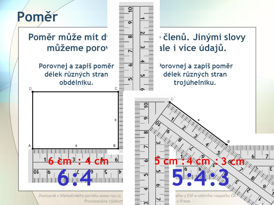 6 :4 5 :4 :3 Poměr 6 cm : 4 cm 5 cm : 4 cm : 3 cm