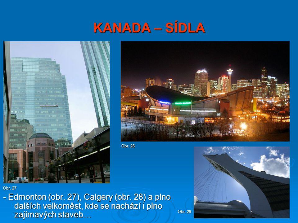 KANADA – SÍDLA Obr. 28. Obr. 27. - Edmonton (obr. 27), Calgery (obr. 28) a plno dalších velkoměst, kde se nachází i plno zajímavých staveb…