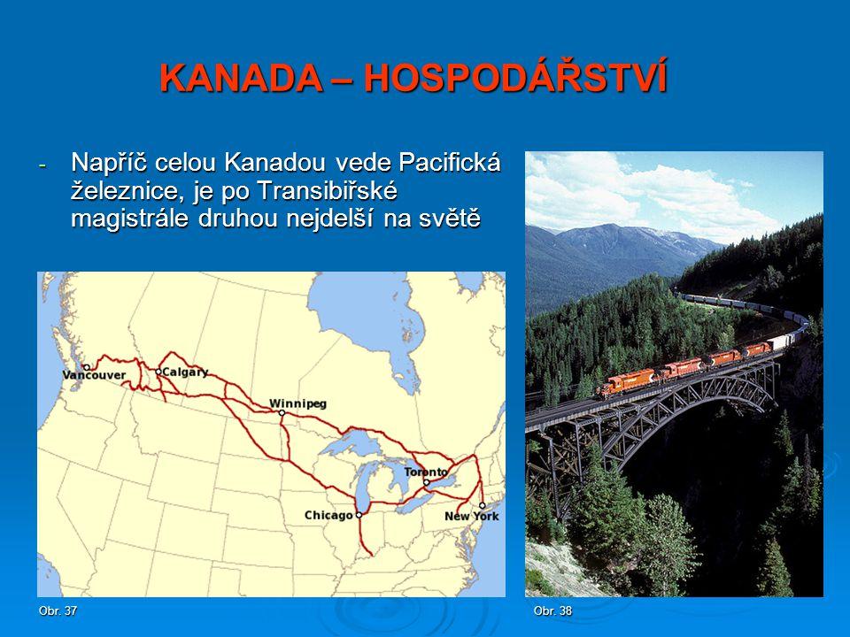 KANADA – HOSPODÁŘSTVÍ Napříč celou Kanadou vede Pacifická železnice, je po Transibiřské magistrále druhou nejdelší na světě.