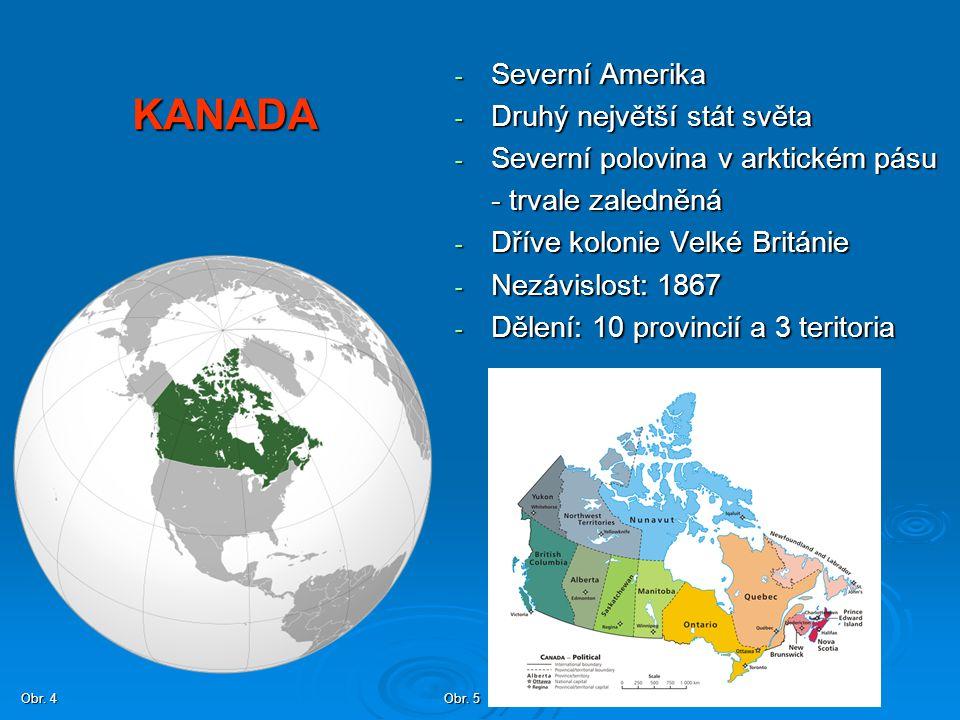 KANADA Severní Amerika Druhý největší stát světa