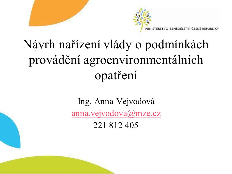 Ing. Anna Vejvodová anna.vejvodova@mze.cz 221 812 405