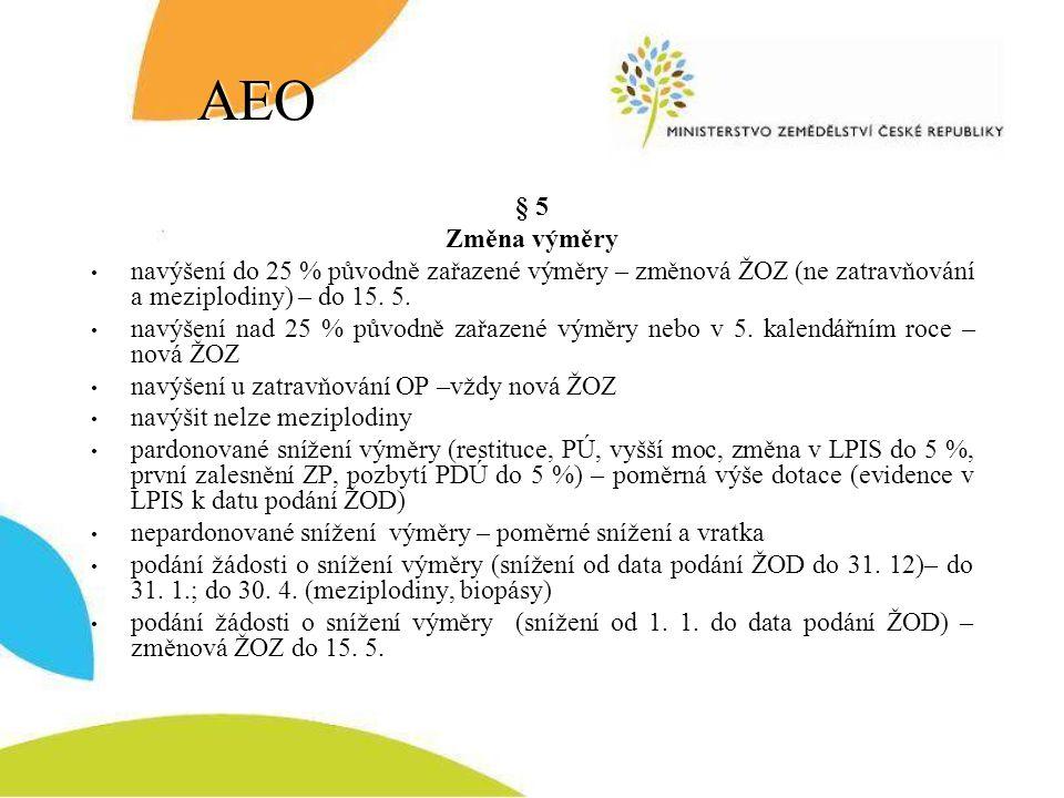 AEO § 5. Změna výměry. navýšení do 25 % původně zařazené výměry – změnová ŽOZ (ne zatravňování a meziplodiny) – do 15. 5.
