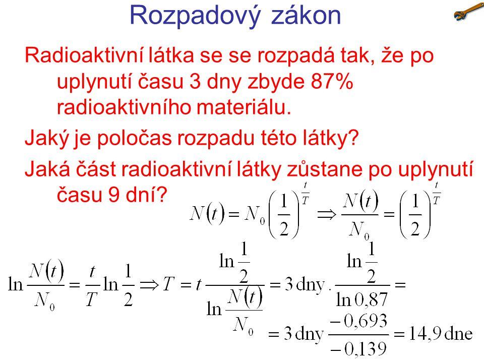 Rozpadový zákon Radioaktivní látka se se rozpadá tak, že po uplynutí času 3 dny zbyde 87% radioaktivního materiálu.