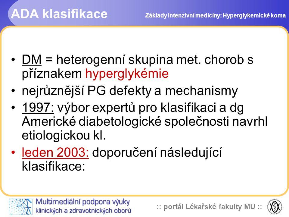 DM = heterogenní skupina met. chorob s příznakem hyperglykémie