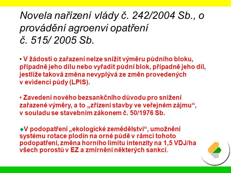 Novela nařízení vlády č. 242/2004 Sb., o provádění agroenvi opatření č. 515/ 2005 Sb.