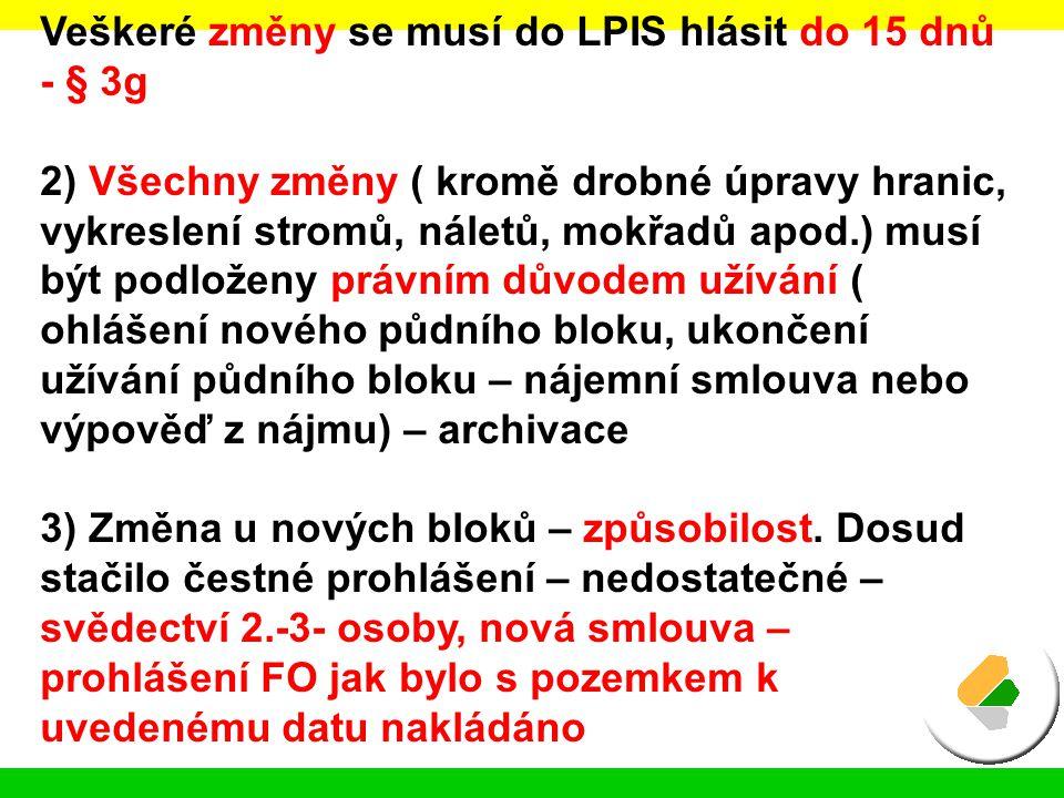 Veškeré změny se musí do LPIS hlásit do 15 dnů - § 3g