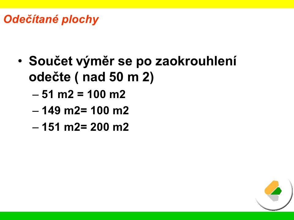 Součet výměr se po zaokrouhlení odečte ( nad 50 m 2)