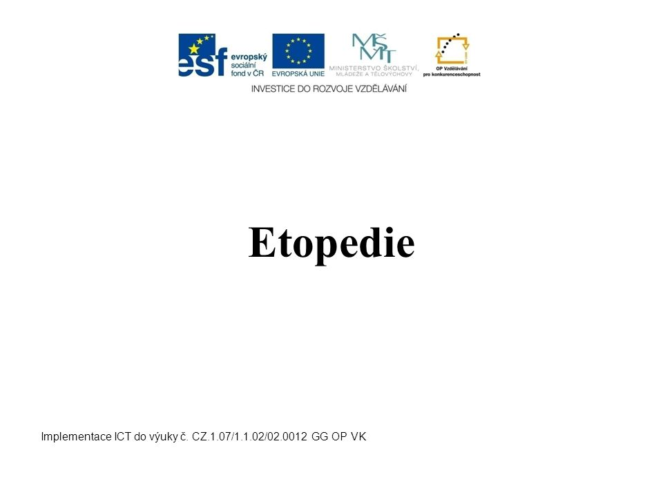 Etopedie Implementace ICT do výuky č. CZ.1.07/1.1.02/02.0012 GG OP VK