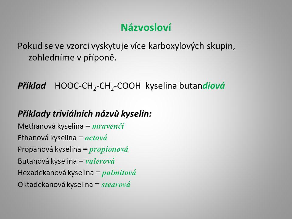 Názvosloví Pokud se ve vzorci vyskytuje více karboxylových skupin, zohledníme v příponě. Příklad HOOC-CH2-CH2-COOH kyselina butandiová.
