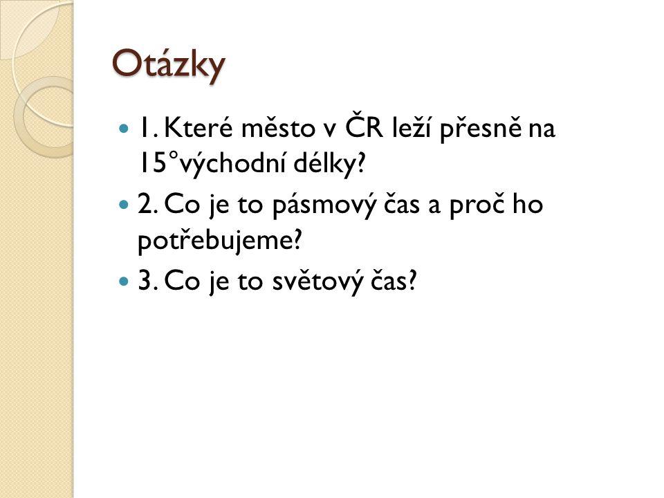 Otázky 1. Které město v ČR leží přesně na 15°východní délky