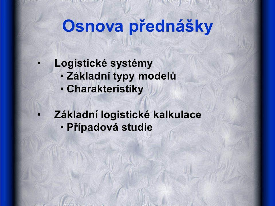 Osnova přednášky Logistické systémy Základní typy modelů