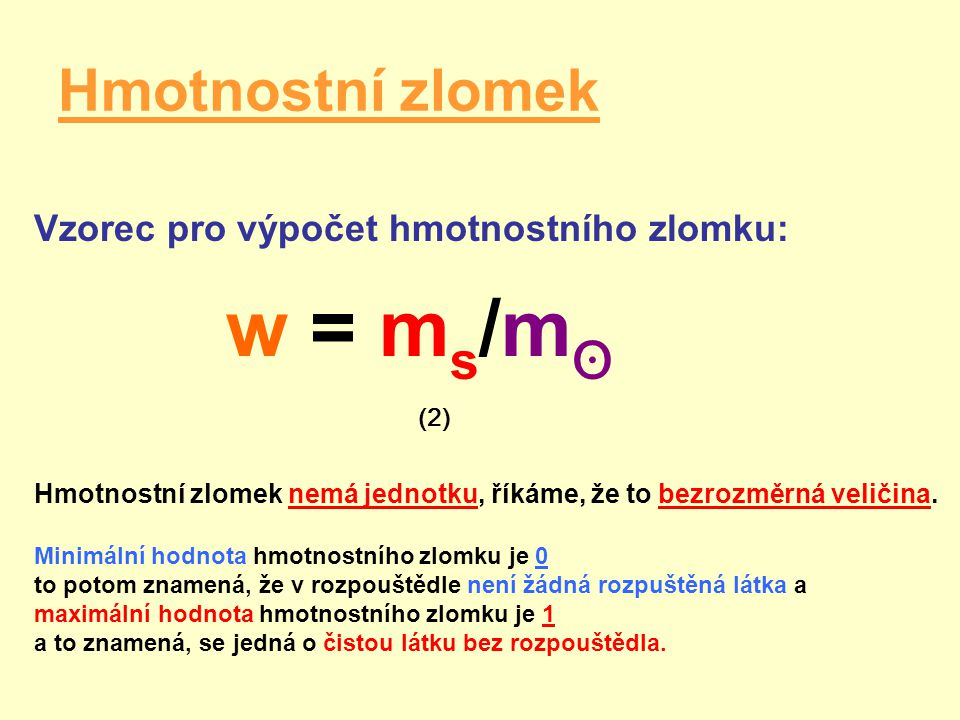 w = ms/mʘ Hmotnostní zlomek Vzorec pro výpočet hmotnostního zlomku: