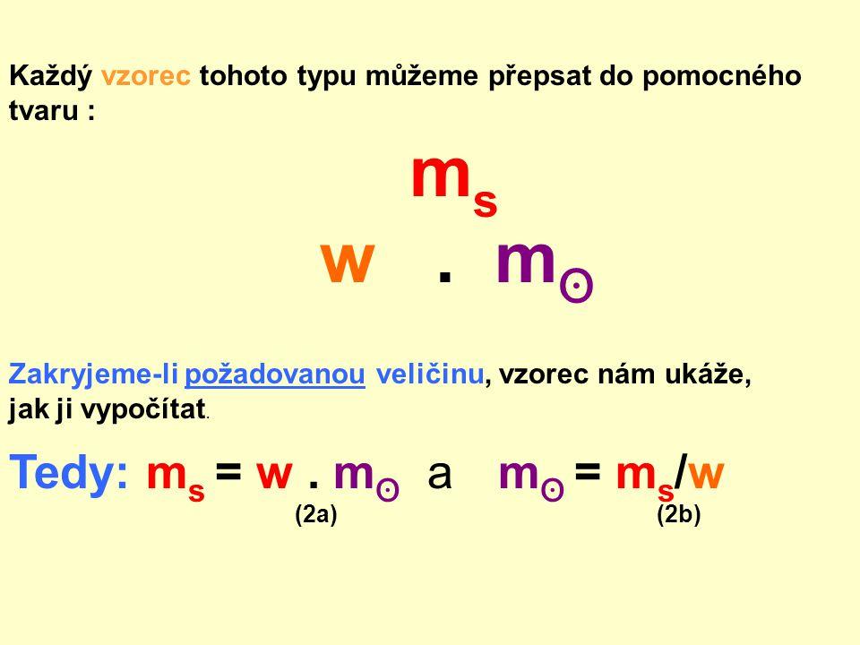 w . mʘ ms Tedy: ms = w . mʘ a mʘ = ms/w