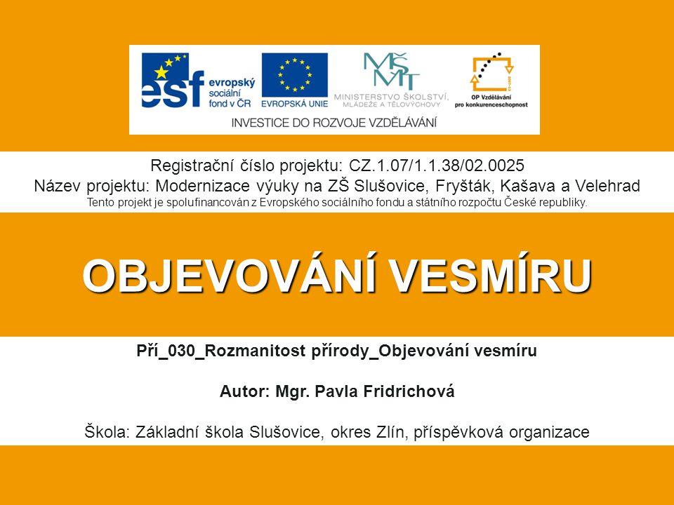 OBJEVOVÁNÍ VESMÍRU Registrační číslo projektu: CZ.1.07/1.1.38/02.0025
