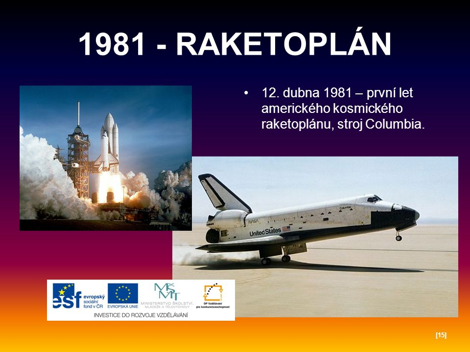 1981 - RAKETOPLÁN 12. dubna 1981 – první let amerického kosmického raketoplánu, stroj Columbia.