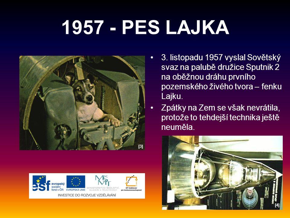 1957 - PES LAJKA 3. listopadu 1957 vyslal Sovětský svaz na palubě družice Sputnik 2 na oběžnou dráhu prvního pozemského živého tvora – fenku Lajku.