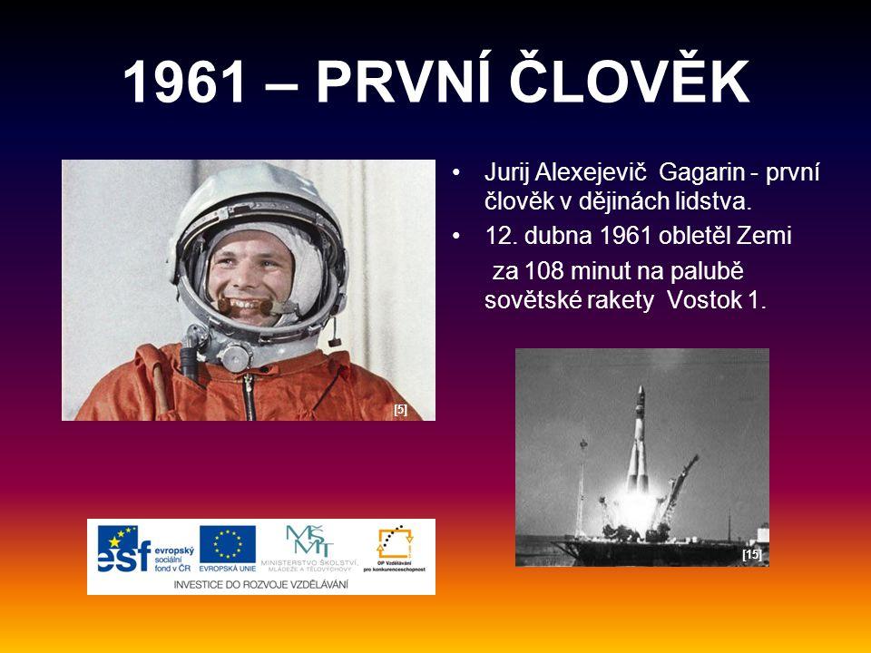 1961 – PRVNÍ ČLOVĚK Jurij Alexejevič Gagarin - první člověk v dějinách lidstva. 12. dubna 1961 obletěl Zemi.