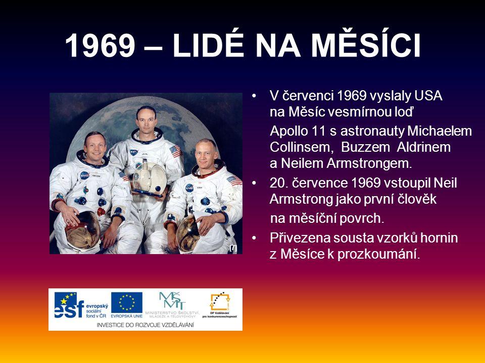 1969 – LIDÉ NA MĚSÍCI V červenci 1969 vyslaly USA na Měsíc vesmírnou loď.