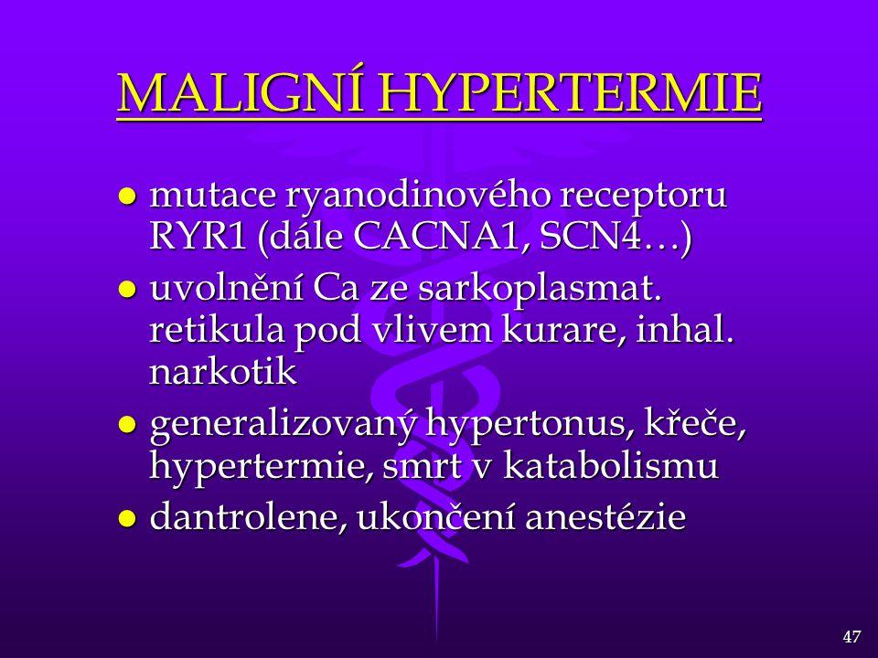 MALIGNÍ HYPERTERMIE mutace ryanodinového receptoru RYR1 (dále CACNA1, SCN4…)