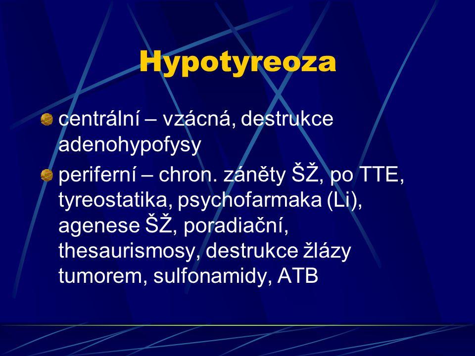 Hypotyreoza centrální – vzácná, destrukce adenohypofysy