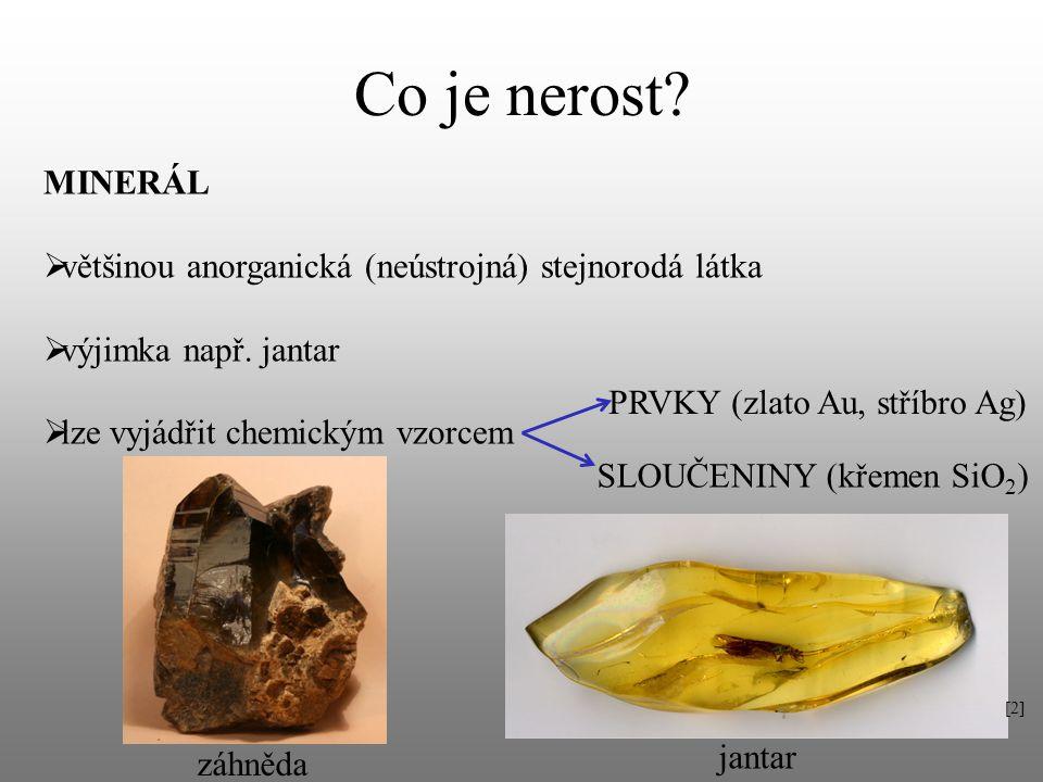 Co je nerost MINERÁL. většinou anorganická (neústrojná) stejnorodá látka. výjimka např. jantar. lze vyjádřit chemickým vzorcem.
