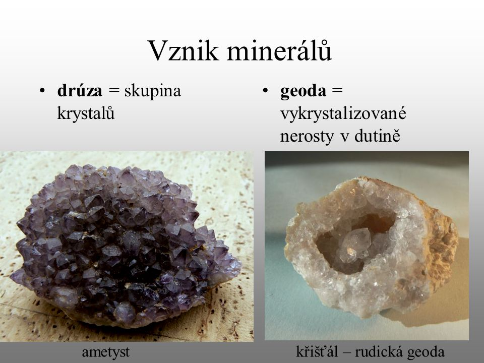 Vznik minerálů drúza = skupina krystalů