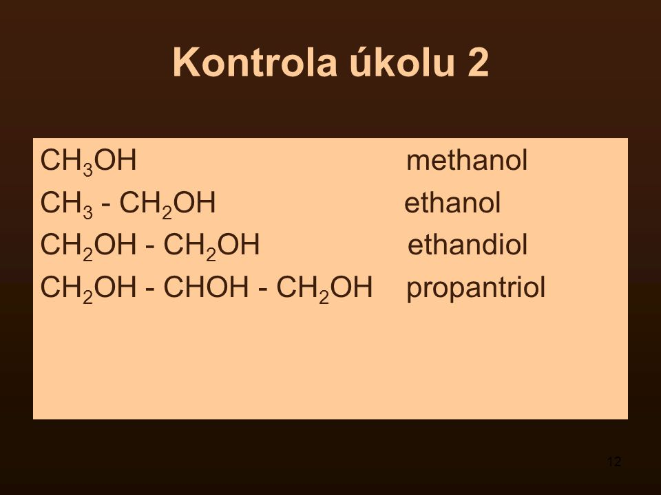 Kontrola úkolu 2 CH3OH methanol CH3 - CH2OH ethanol